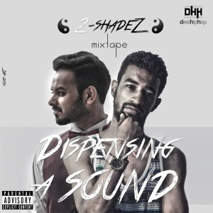 2-ShadeZ - Dispensing A SounD - Desi Hip Hop
