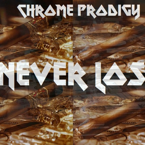 chrome-prodigy-never lose