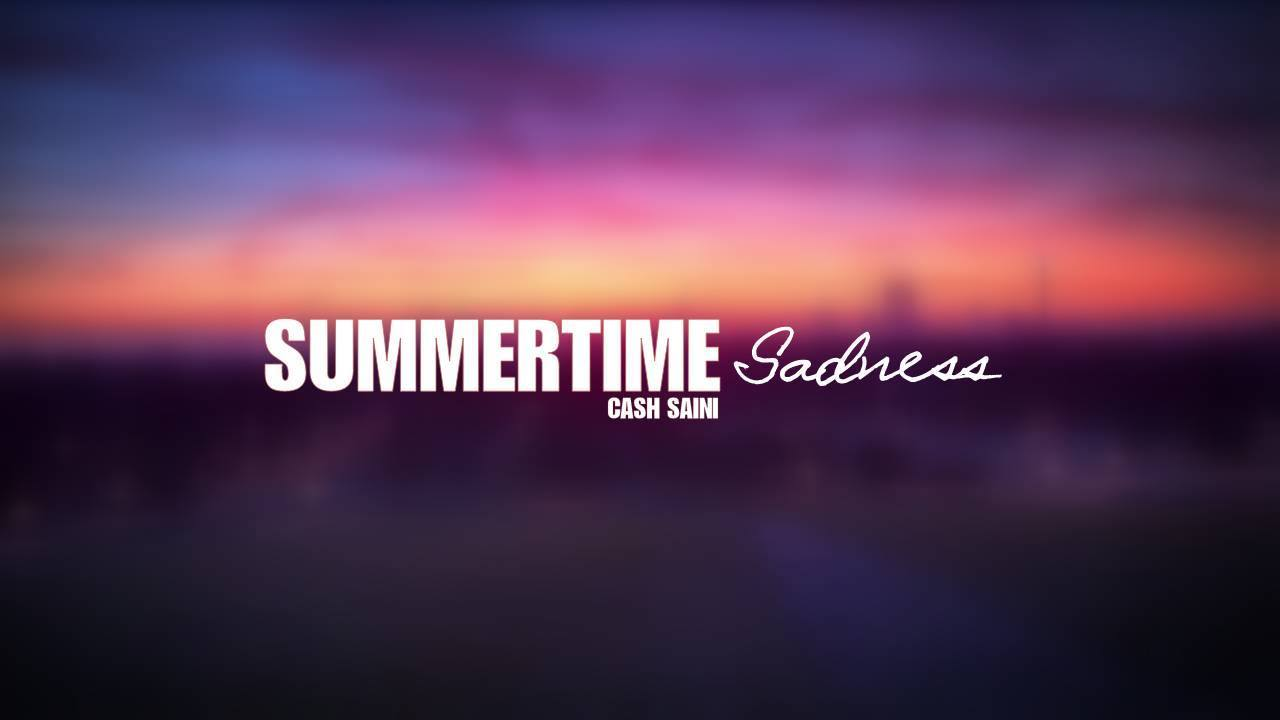 summertime sadness cash saini