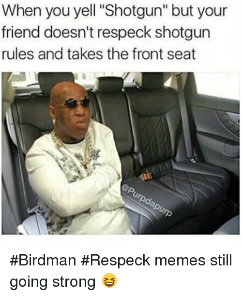 Birdman feeling tired when no one cares about shotgun